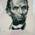 Changes Everything (Abraham Lincoln): Street Art by Unknown Artist in Berlin