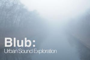 Blub: Urban Sound Exploration